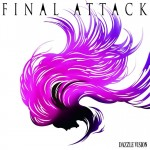 DAZZLE VISION – FINAL ATTACK (Review)