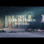 "LAMP IN TERREN get some ""New Clothes"" in latest music video"